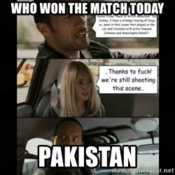 The Rock Driving Meme - Who won the match today Pakistan