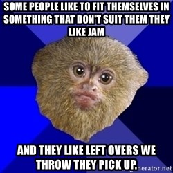 MRA Marmoset - Some people like to fit themselves in something that don't suit them they like jam  and they like left overs we throw they pick up.