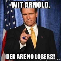 arnold schwarzenegger - Wit Arnold, Der are no losers!