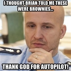 riepottelujuttu - I thought Brian told me these were brownies... Thank God for autopilot!