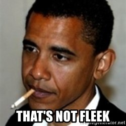 No Bullshit Obama -  THAT'S NOT FLEEK