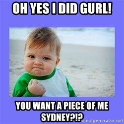 Baby fist - Oh yes I did gurl! You want a piece of me Sydney?!?