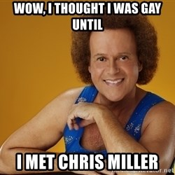 Gay Richard Simmons - wow, I thought I was gay until I met chris miller
