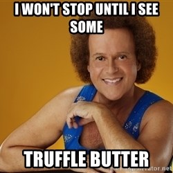 Gay Richard Simmons - I won't stop until I see some  truffle butter
