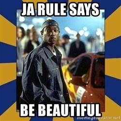 JaRule - Ja Rule says Be Beautiful