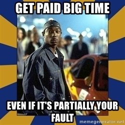 JaRule - Get Paid Big Time Even if it's partially your fault