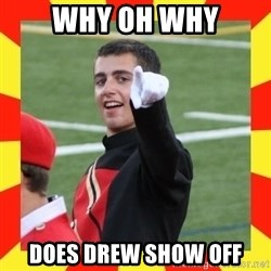 lovett - Why oh why Does drew show off