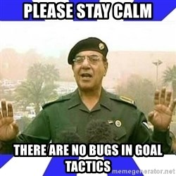 Comical Ali - Please stay calm There are no bugs in Goal Tactics