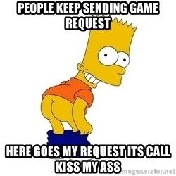Barthes Simpson - People keep sending game request Here goes my request its call kiss my ass