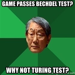 High Expectations Asian Father - game passes bechdel test?  why not turing test?
