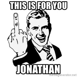 middle finger - THIS IS FOR YOU  JONATHAN