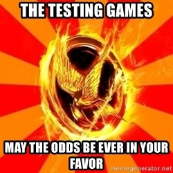 Typical fan of the hunger games - The Testing Games May the Odds be Ever in Your Favor