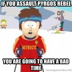south park skiing instructor - If you assault Pyrgos Rebel You are going to have a bad time