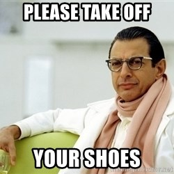 Jeff Goldblum - PLEASE TAKE OFF YOUR SHOES