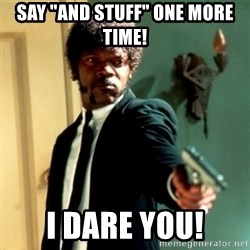 """Jules Say What Again - Say """"And Stuff"""" One More Time! I Dare you!"""