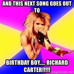 Glam Rocker - and this next song goes out to birthday boy..... richard carter!!!!!