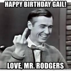 Mr Rogers gives the finger - Happy birthday Gail!  Love, Mr. Rodgers