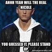 Eminem - Ahhh yeah will the real Nicole You guessed it, please stand up