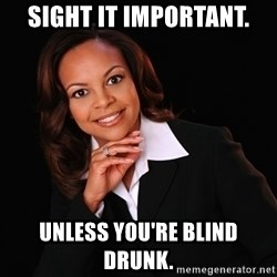 Irrational Black Woman - Sight it important. Unless you're blind drunk.