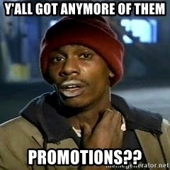 Y'all got anymore - Y'all got anymore of them Promotions??