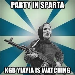badgrandma - Party in Sparta KGB yiayia is watching