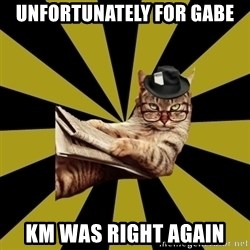 Frustrated Journalist Cat - Unfortunately for Gabe Km was right again