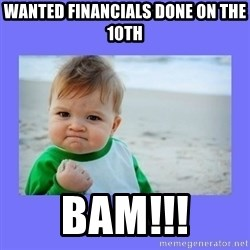 Baby fist - Wanted financials done on the 10th BAM!!!
