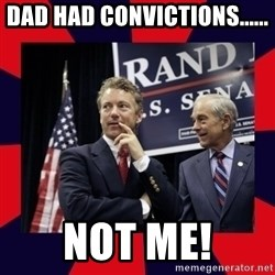Rand Paul - Dad had convictions...... Not me!