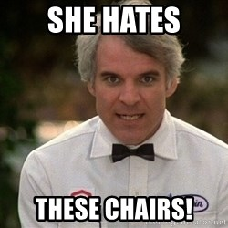 Steve Martin The Jerk - She hates These chairs!