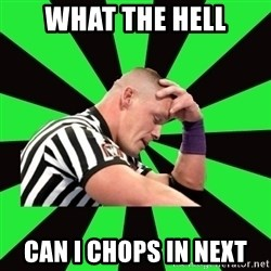 Deep Thinking Cena - What the hell Can I chops in next