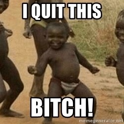 Little Black Kid - I QUIT THIS BITCH!