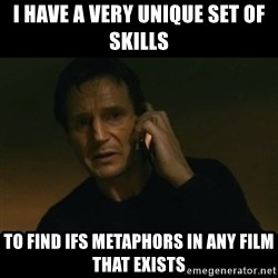 liam neeson taken - I have a very unique set of skills to find IFS metaphors in any film that exists