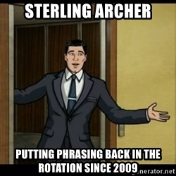 Archer Birthday Boy - Sterling Archer Putting phrasing back in the rotation since 2009