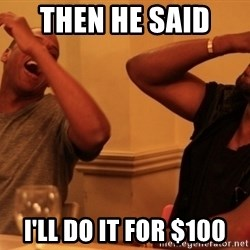 kanye west jay z laughing - Then he said  I'll do it for $100