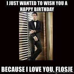 BondMessi - I just wanted to wish you a happy birthday Because I love you, Flosje