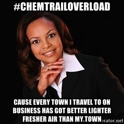 Irrational Black Woman - #Chemtrailoverload cause every town i travel to on business has got better lighter fresher air than my town