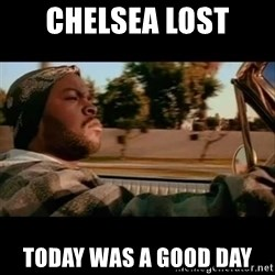 Ice Cube- Today was a Good day - Chelsea Lost TODAY WAS A GOOD DAY