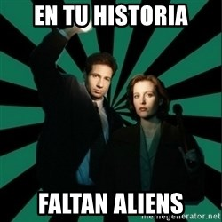 "Typical fans ""The X-files"" - En tu historia faltan aliens"