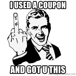 middle finger - I used a coupon and got u this