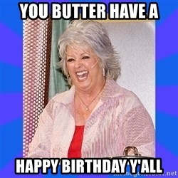 Paula Deen - you butter have a happy birthday y'all