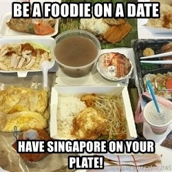 Takeaway - Be a foodie on a date Have Singapore on your plate!