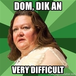 Dumb Whore Gina Rinehart - dom, dik an very difficult