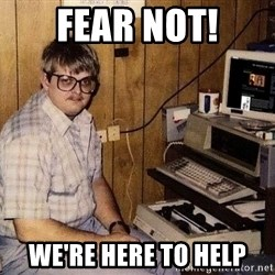 Nerd - Fear Not! We're here to help