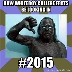 WANNABE BLACK MAN - how whiteboy college frats be looking in   #2015