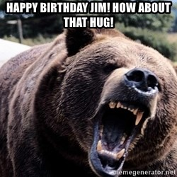 Bear week - Happy Birthday JIM! How about that Hug!