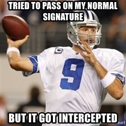 Tonyromo - tried to pass on my normal signature But it got intercepted