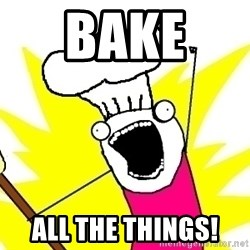 BAKE ALL OF THE THINGS! - bake  all the things!