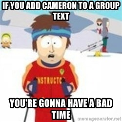 south park skiing instructor - If you add Cameron to a group text You're gonna have a bad time