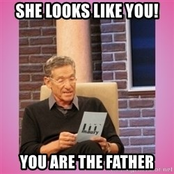 MAURY PV - She looks like you!  YOU ARE THE FATHER