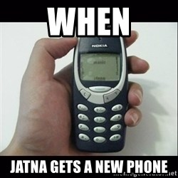 Niggas be like - when jatna gets a new phone
